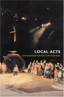Local Acts: Community-based Performance In The United States (Rutgers Series on the Public Life of the Arts) артикул 1302a.