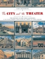 The City & the Theatre: The History of New York Playhouses; A 250 Year Journey from Bowling Green to Times Square артикул 1304a.